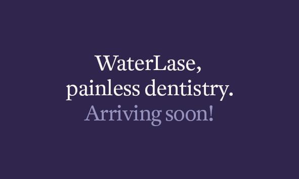 WaterLase, painless dentistry.... arriving soon!