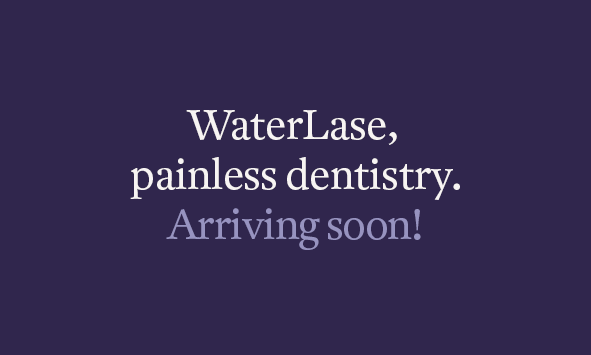 WaterLase, painless dentistry.... arriving soon!